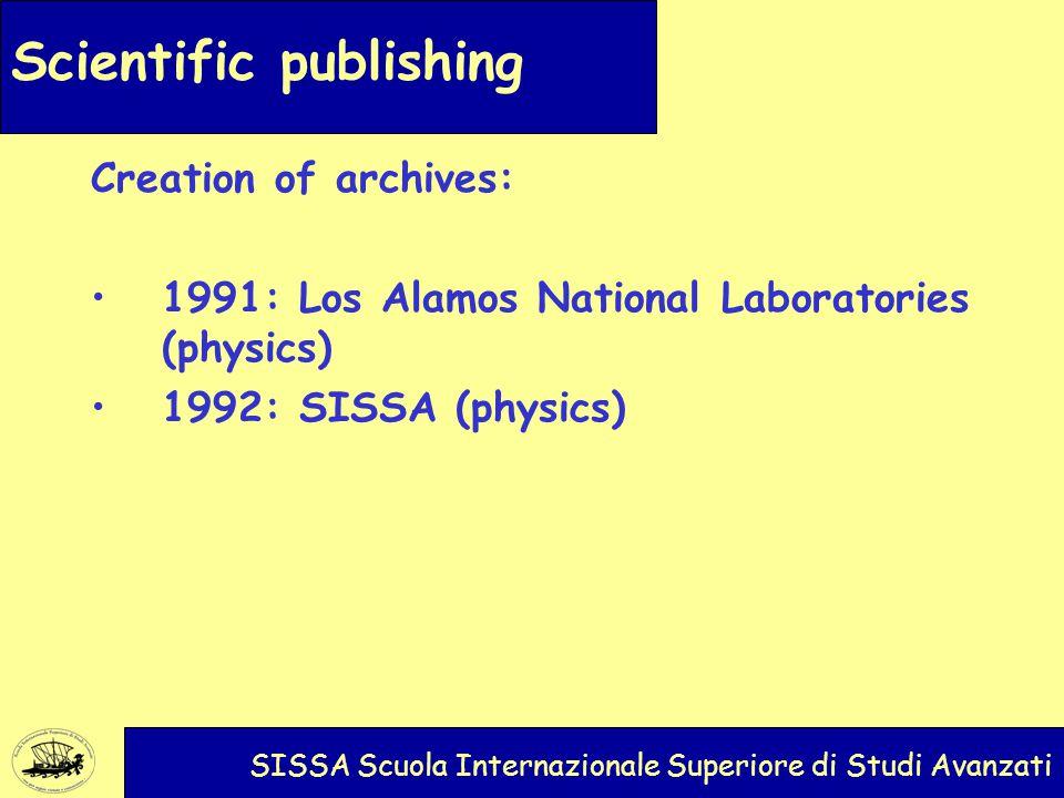 Scientific publishing SISSA Scuola Internazionale Superiore di Studi Avanzati Creation of archives: 1991: Los Alamos National Laboratories (physics) 1992: SISSA (physics)