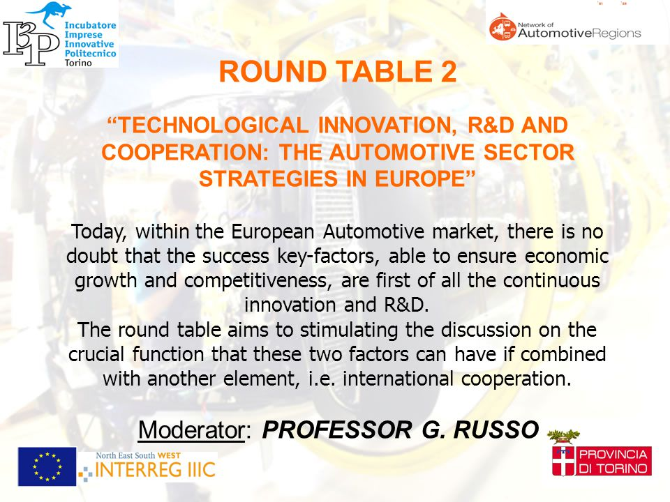 ROUND TABLE 2 TECHNOLOGICAL INNOVATION, R&D AND COOPERATION: THE AUTOMOTIVE SECTOR STRATEGIES IN EUROPE The Infomobility Cluster in the Turin Area M.