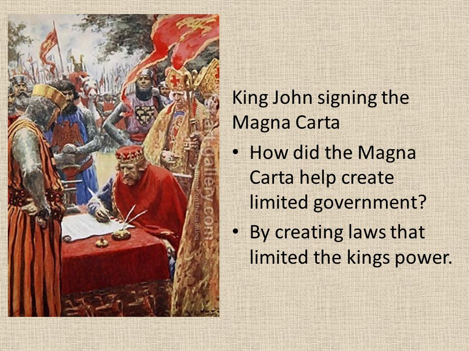 King John signing the Magna Carta How did the Magna Carta help create limited government? By creating laws that limited the kings power.