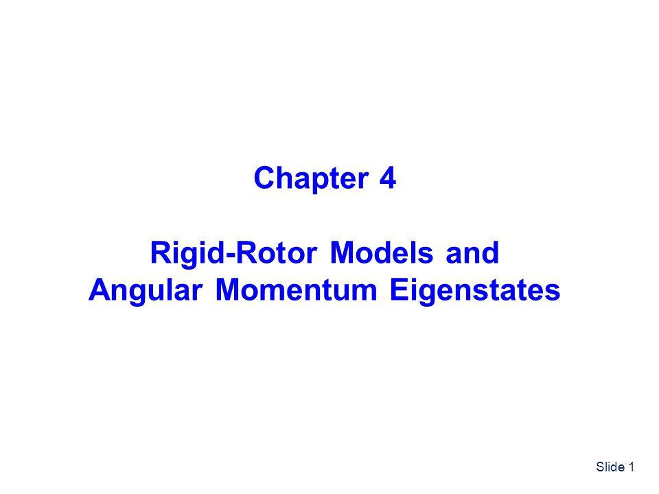 Slide 1 Chapter 4 Rigid-Rotor Models and Angular Momentum Eigenstates