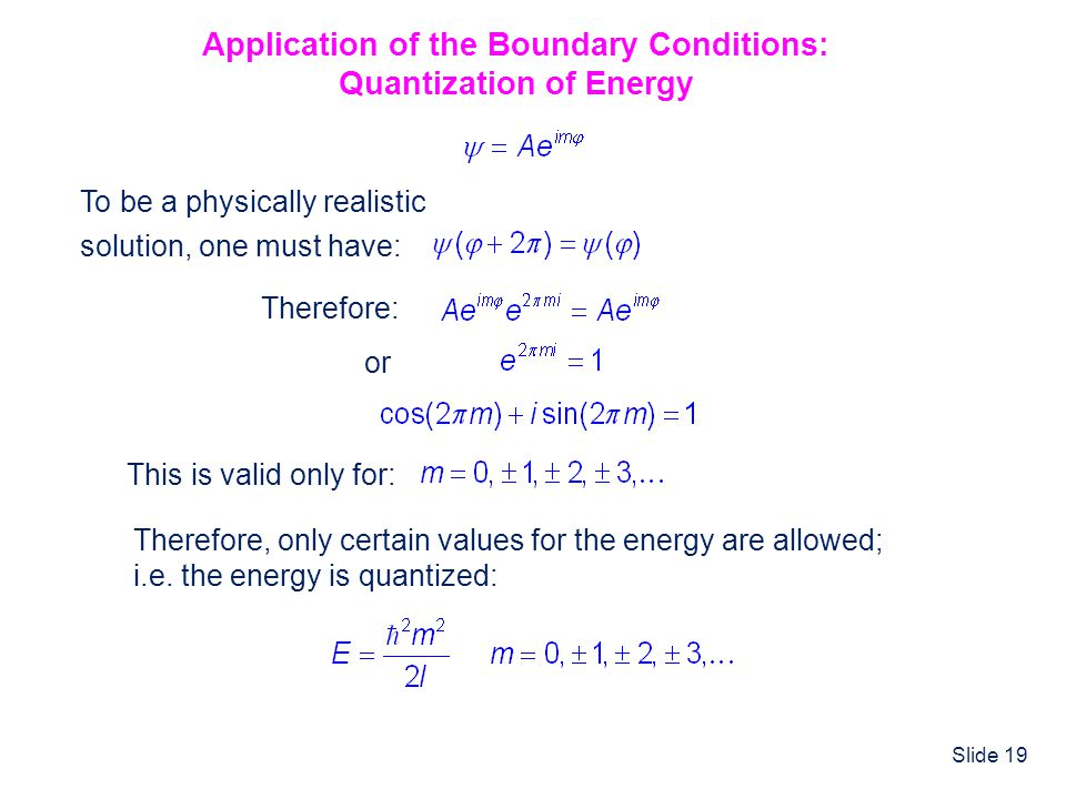 Slide 19 Application of the Boundary Conditions: Quantization of Energy To be a physically realistic solution, one must have: Therefore: or This is va