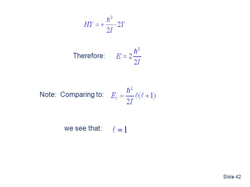 Slide 42 Therefore:Note: Comparing to: we see that: