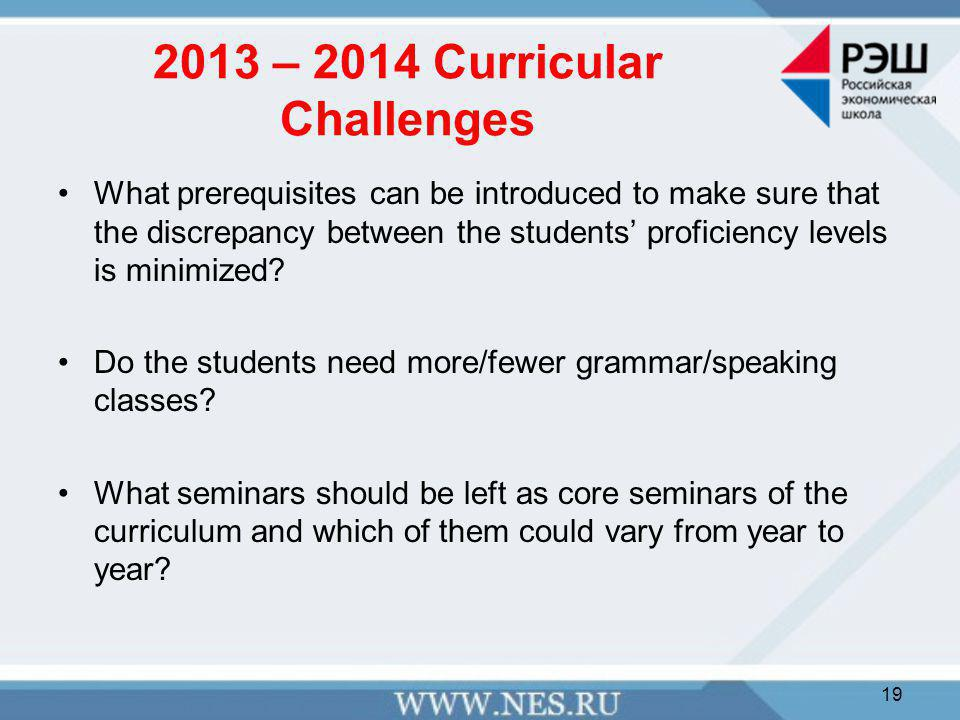 2013 – 2014 Curricular Challenges What prerequisites can be introduced to make sure that the discrepancy between the students' proficiency levels is minimized.