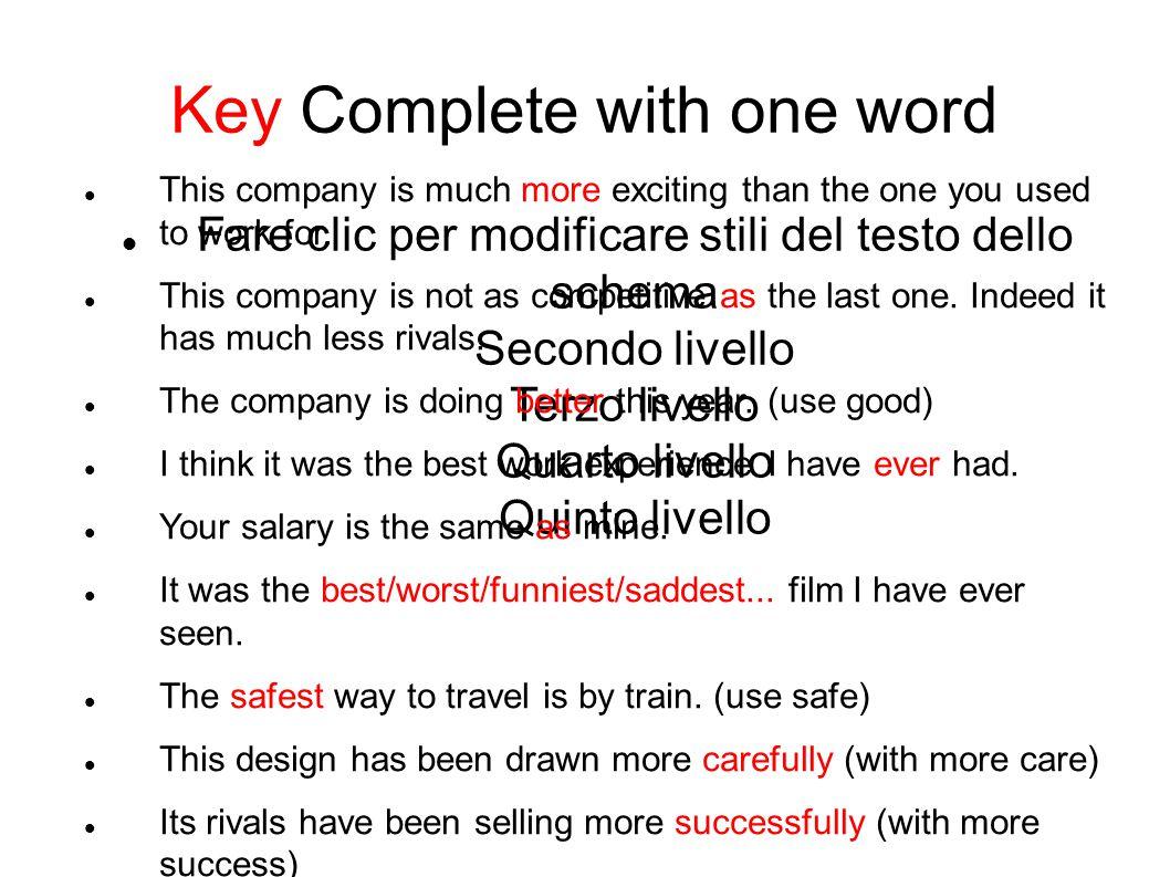 Fare clic per modificare stili del testo dello schema Secondo livello Terzo livello Quarto livello Quinto livello Key Complete with one word This comp