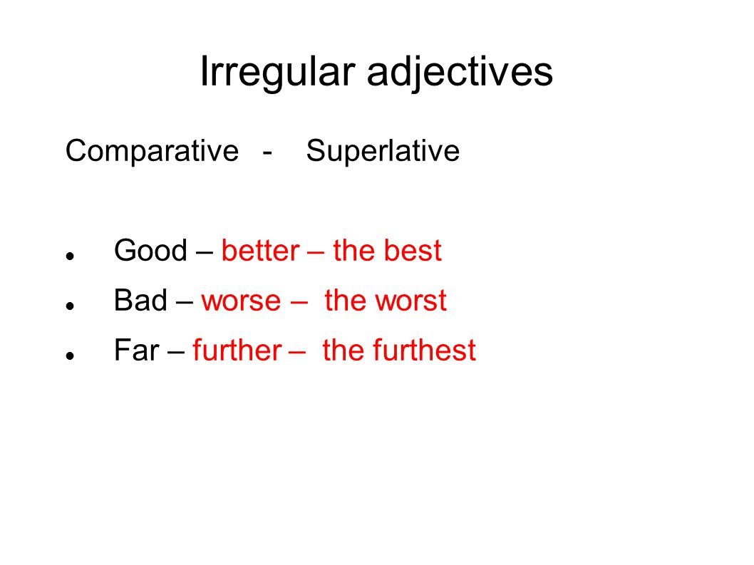Irregular adjectives Comparative - Superlative Good – better – the best Bad – worse – the worst Far – further – the furthest