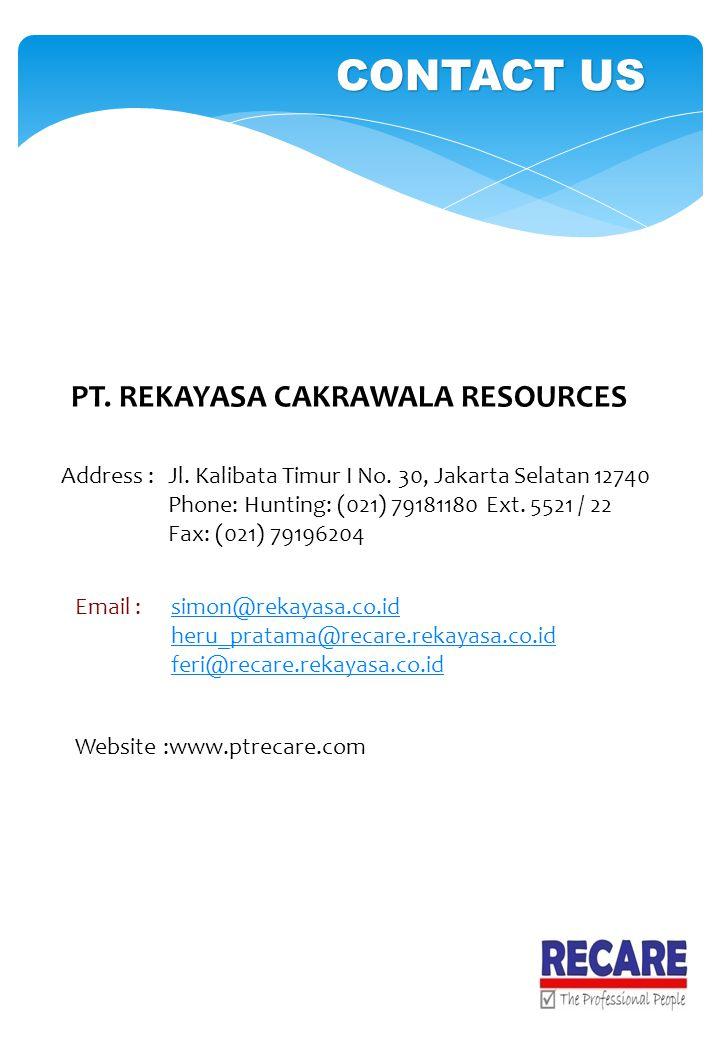 CONTACT US PT. REKAYASA CAKRAWALA RESOURCES Address :Jl. Kalibata Timur I No. 30, Jakarta Selatan 12740 Phone: Hunting: (021) 79181180 Ext. 5521 / 22