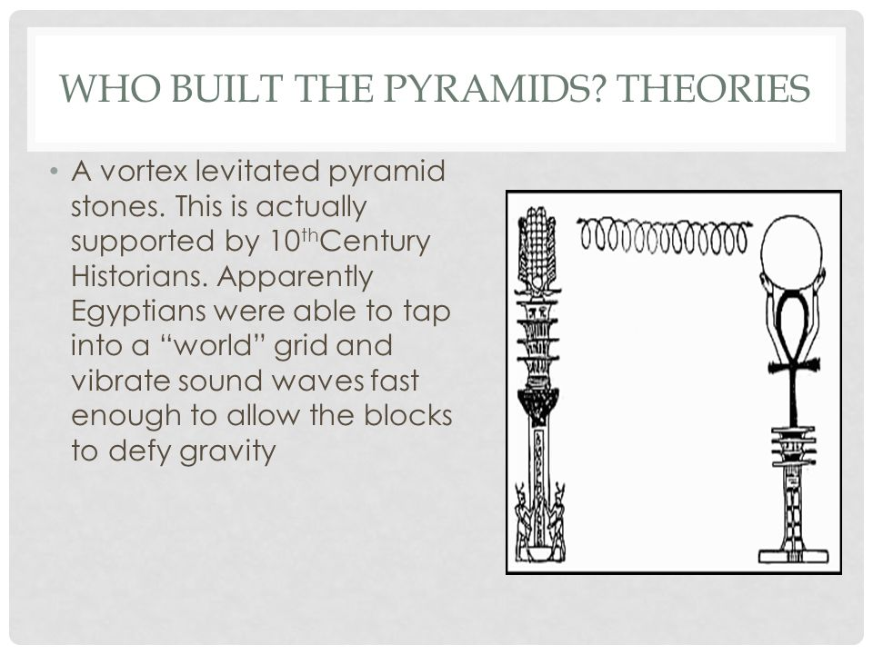 WHO BUILT THE PYRAMIDS. THEORIES A vortex levitated pyramid stones.