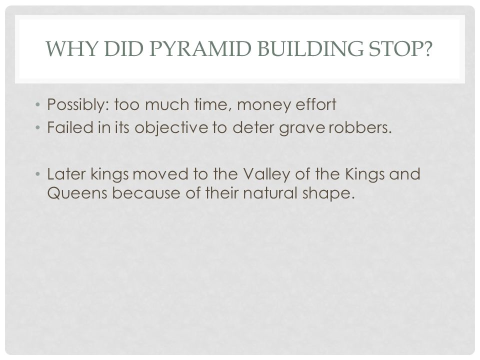 WHY DID PYRAMID BUILDING STOP.