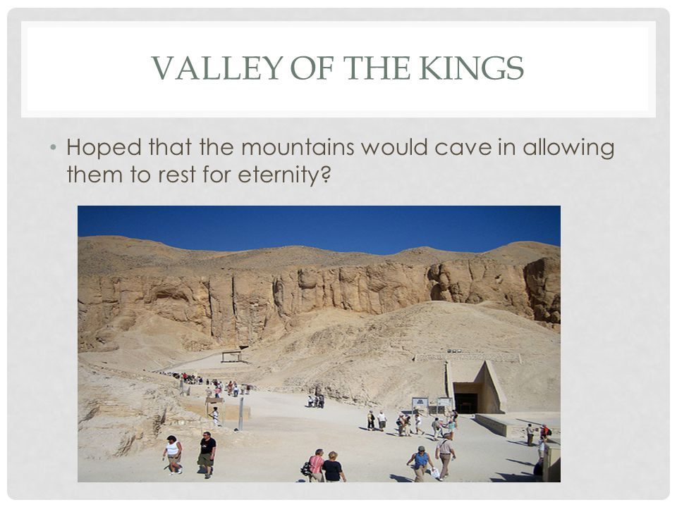 VALLEY OF THE KINGS Hoped that the mountains would cave in allowing them to rest for eternity