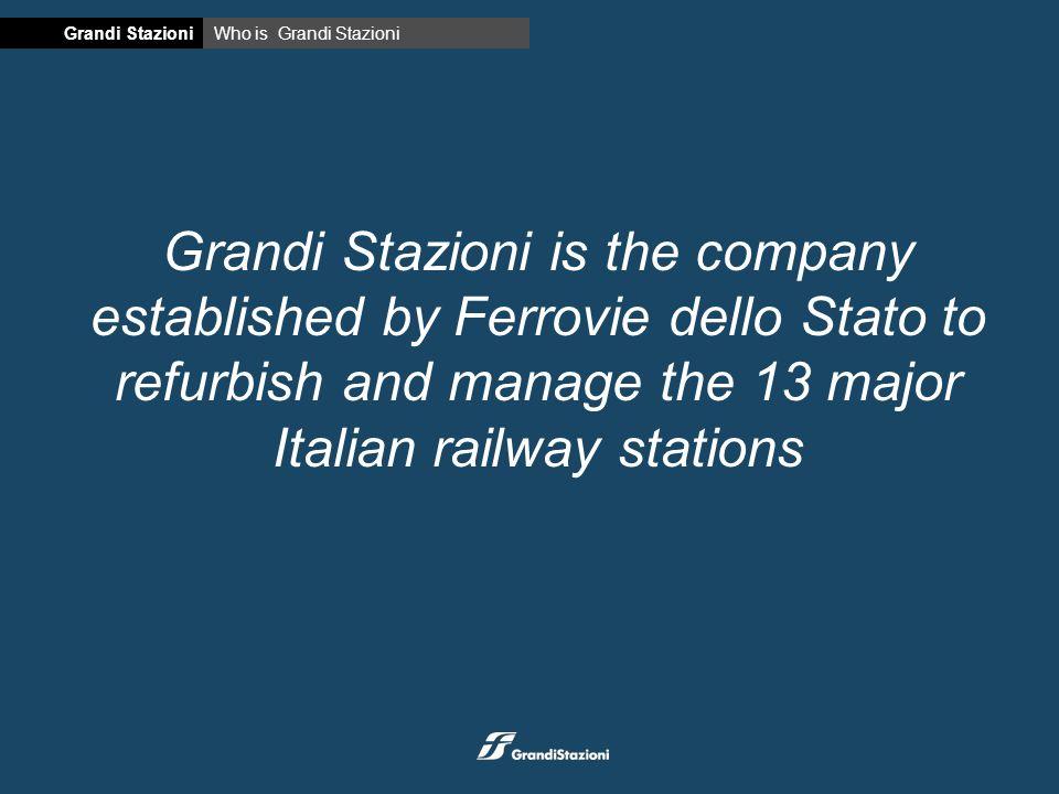 Grandi Stazioni is the company established by Ferrovie dello Stato to refurbish and manage the 13 major Italian railway stations Grandi StazioniWho is Grandi Stazioni