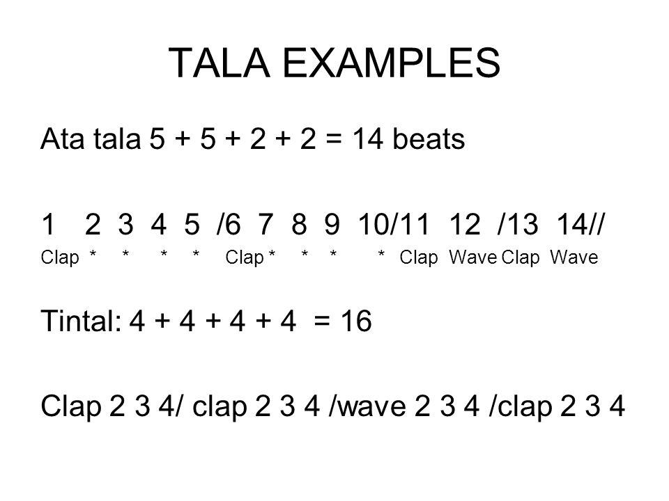 TALA EXAMPLES Ata tala 5 + 5 + 2 + 2 = 14 beats 12 3 4 5 /6 7 8 9 10/11 12 /13 14// Clap * * * * Clap * * * * Clap Wave Clap Wave Tintal: 4 + 4 + 4 + 4 = 16 Clap 2 3 4/ clap 2 3 4 /wave 2 3 4 /clap 2 3 4