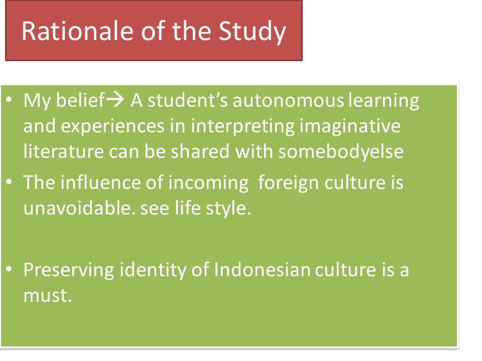 Rationale of the Study My belief  A student's autonomous learning and experiences in interpreting imaginative literature can be shared with somebodyelse The influence of incoming foreign culture is unavoidable.