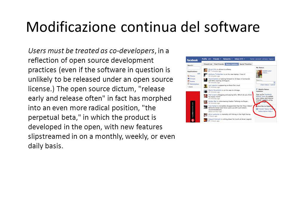 Modificazione continua del software Users must be treated as co-developers, in a reflection of open source development practices (even if the software