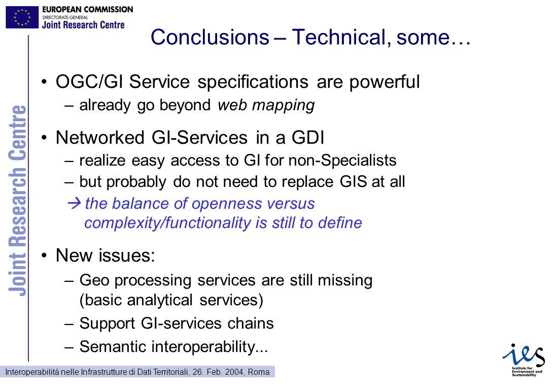Interoperabilità nelle Infrastrutture di Dati Territoriali, 26. Feb. 2004, Roma Conclusions – Technical, some… OGC/GI Service specifications are power