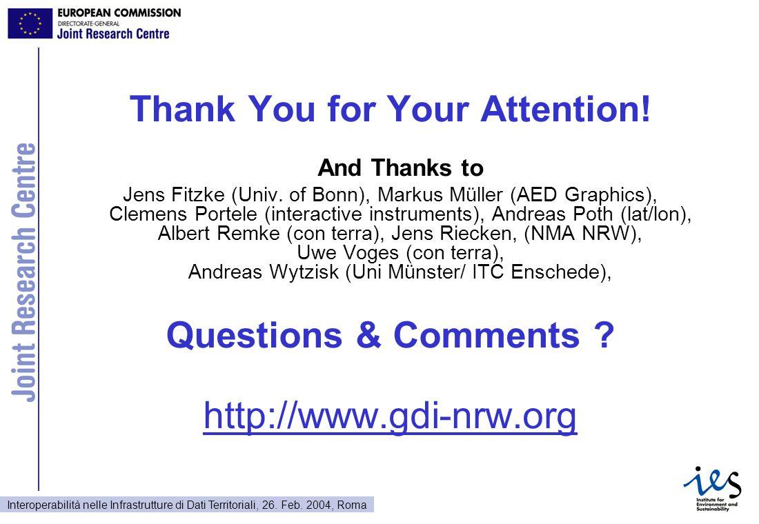 Interoperabilità nelle Infrastrutture di Dati Territoriali, 26. Feb. 2004, Roma Thank You for Your Attention! And Thanks to Jens Fitzke (Univ. of Bonn