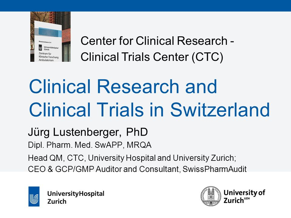 Center for Clinical Research - Clinical Trials Center (CTC) Clinical Research and Clinical Trials in Switzerland Jürg Lustenberger, PhD Dipl.