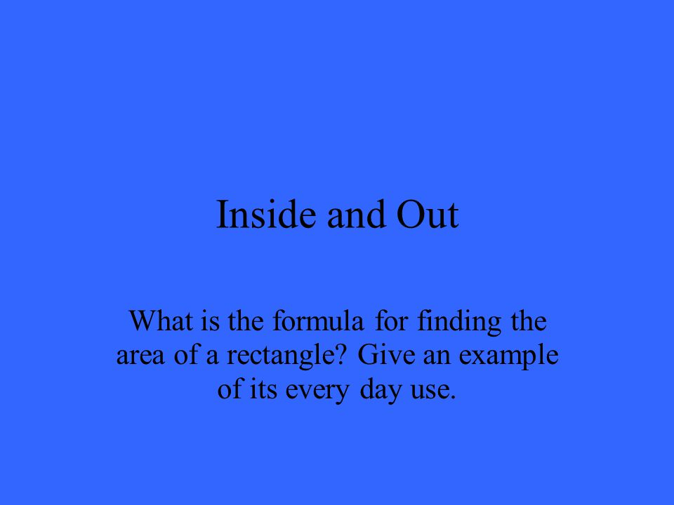 Inside and Out What is the formula for finding the area of a rectangle.