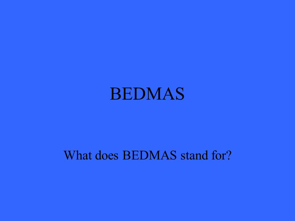 BEDMAS What does BEDMAS stand for