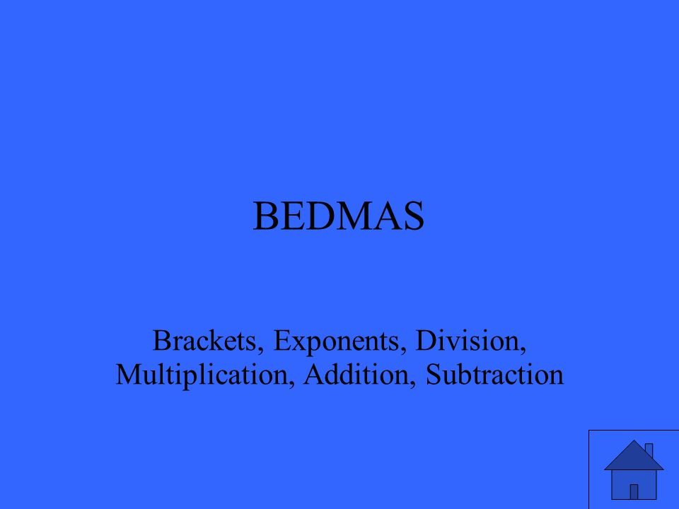 BEDMAS Brackets, Exponents, Division, Multiplication, Addition, Subtraction