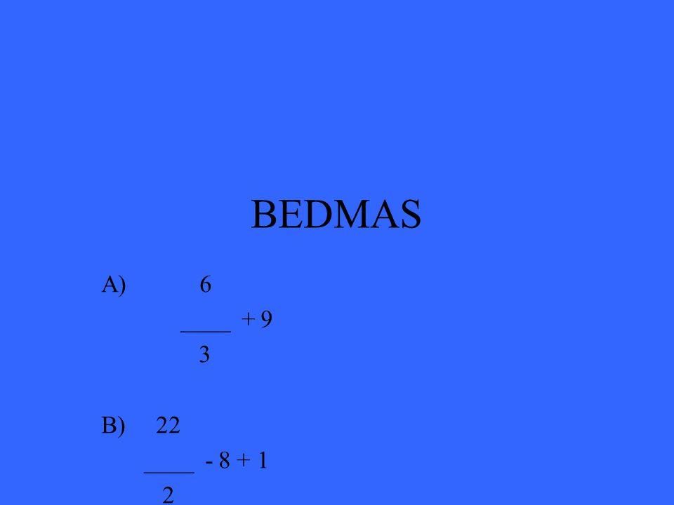 BEDMAS A) 6 ____ + 9 3 B) 22 ____ - 8 + 1 2