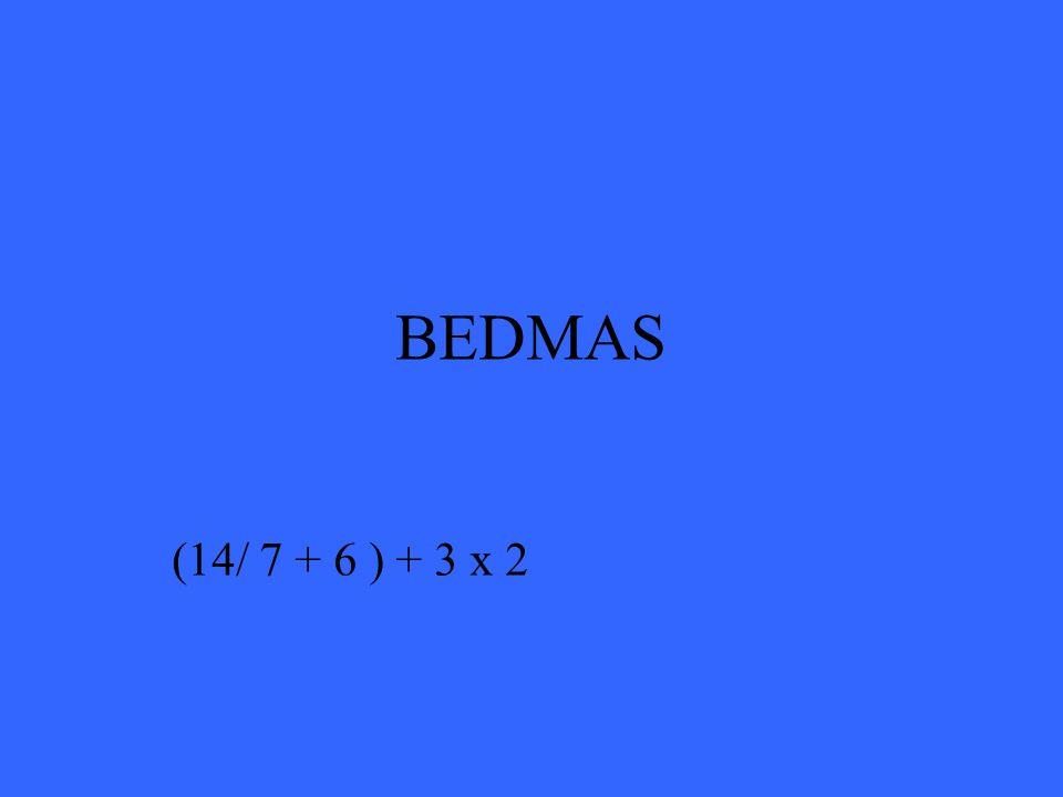 BEDMAS (14/ 7 + 6 ) + 3 x 2