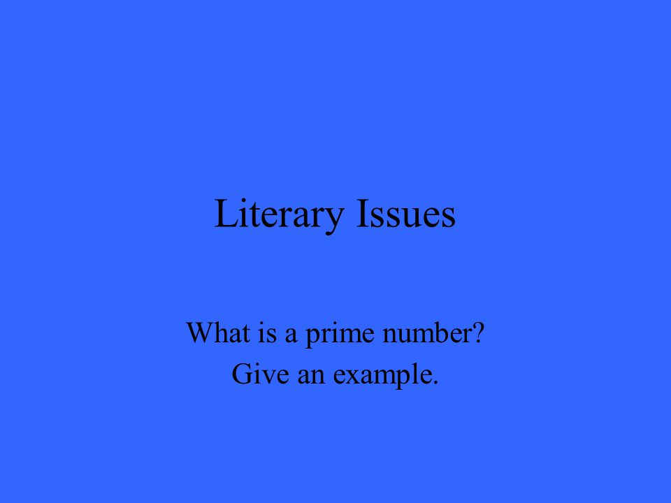 Literary Issues A prime number is a number that has only the factors of 1 and itself.