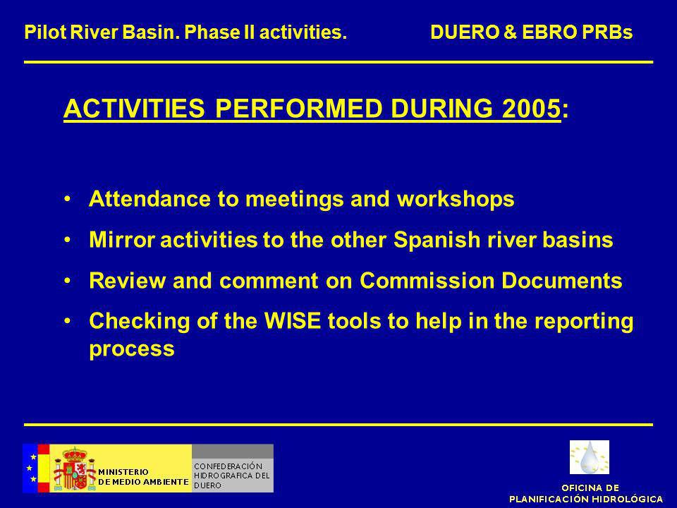 ACTIVITIES PERFORMED DURING 2005: Attendance to meetings and workshops Mirror activities to the other Spanish river basins Review and comment on Commi
