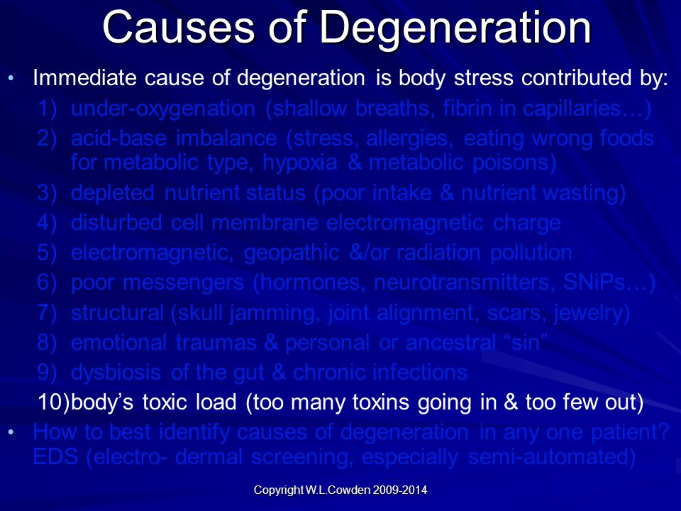Causes of Degeneration Causes of Degeneration Immediate cause of degeneration is body stress contributed by: 1) 1)under-oxygenation (shallow breaths,