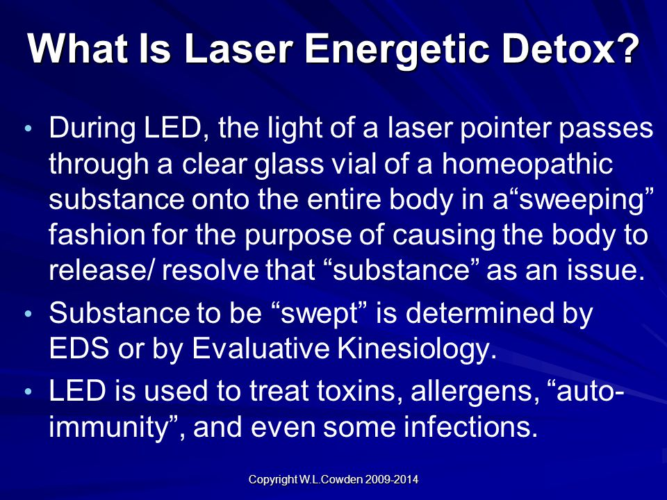 What Is Laser Energetic Detox? During LED, the light of a laser pointer passes through a clear glass vial of a homeopathic substance onto the entire b