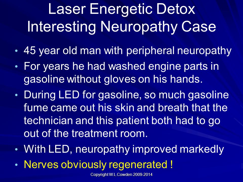 Laser Energetic Detox Interesting Neuropathy Case 45 year old man with peripheral neuropathy For years he had washed engine parts in gasoline without