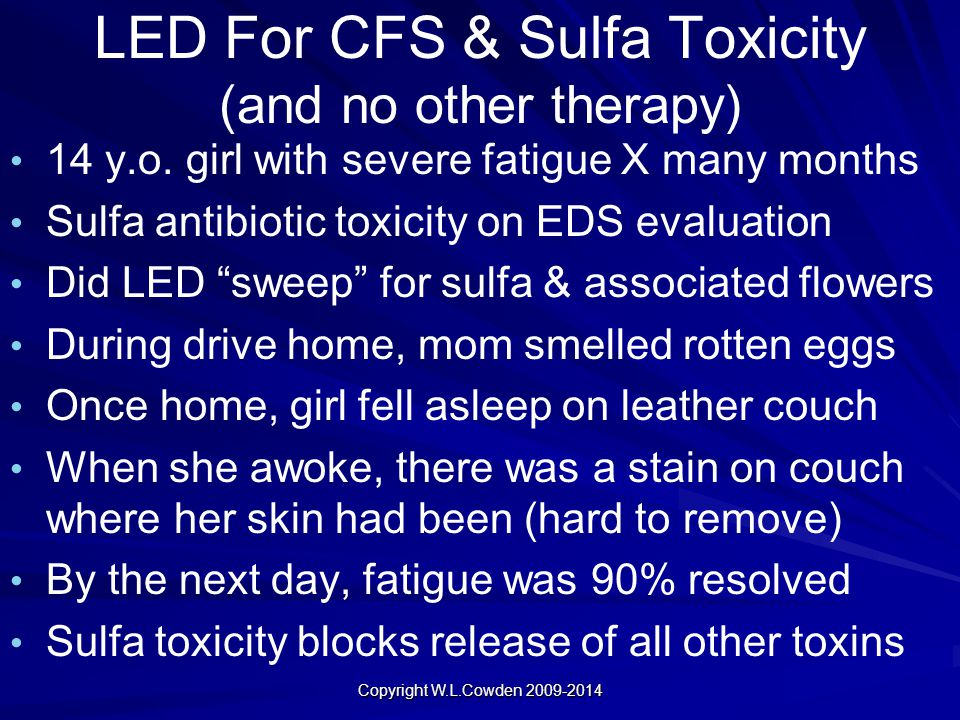 LED For CFS & Sulfa Toxicity (and no other therapy) 14 y.o. girl with severe fatigue X many months Sulfa antibiotic toxicity on EDS evaluation Did LED