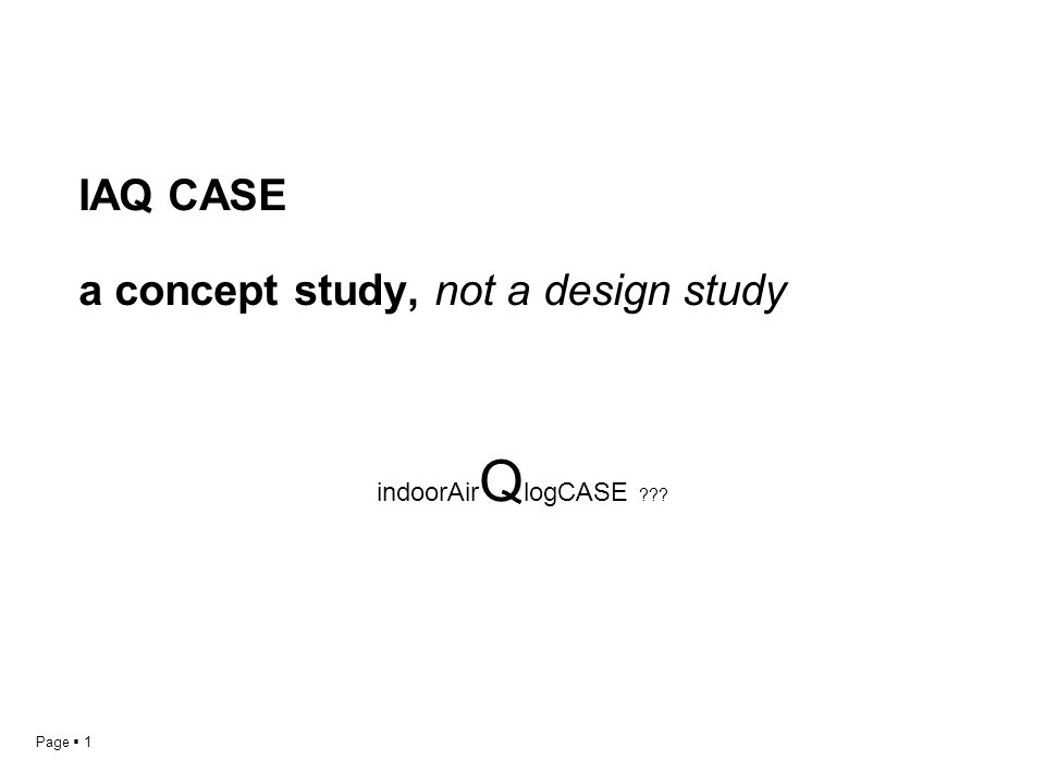 Page  1 IAQ CASE a concept study, not a design study indoorAir Q logCASE