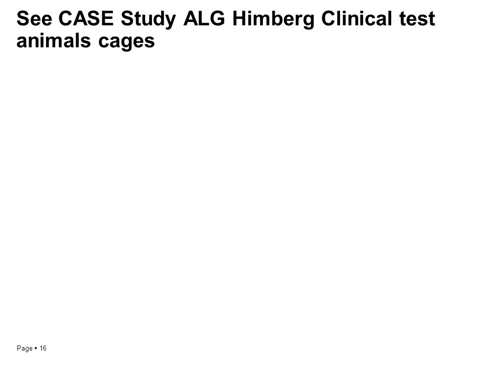 Page  16 See CASE Study ALG Himberg Clinical test animals cages