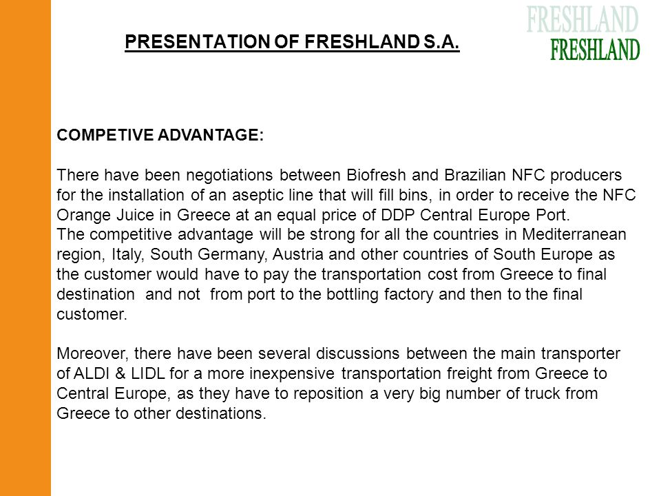 PRESENTATION OF FRESHLAND S.A. COMPETIVE ADVANTAGE: There have been negotiations between Biofresh and Brazilian NFC producers for the installation of