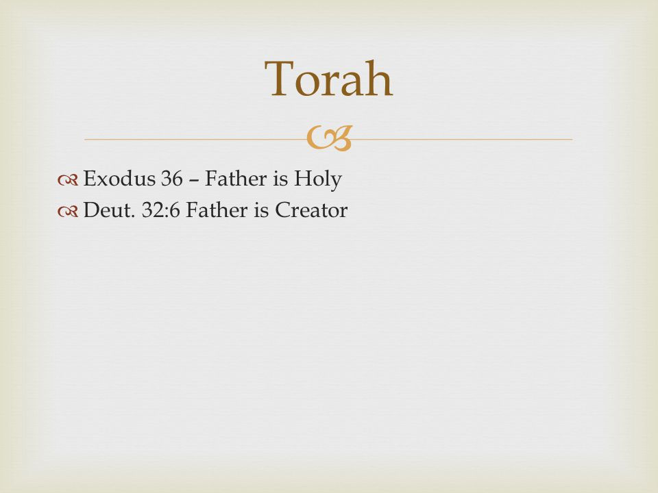   Exodus 36 – Father is Holy  Deut. 32:6 Father is Creator Torah