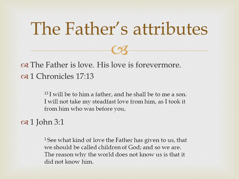  The Father's attributes  The Father is love. His love is forevermore.