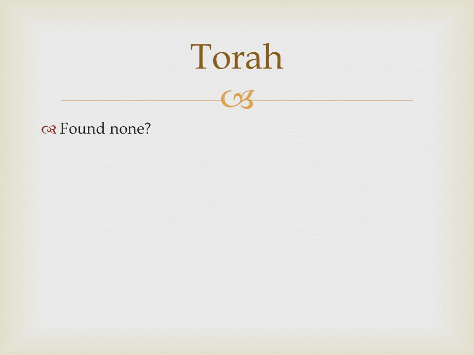   Found none? Torah