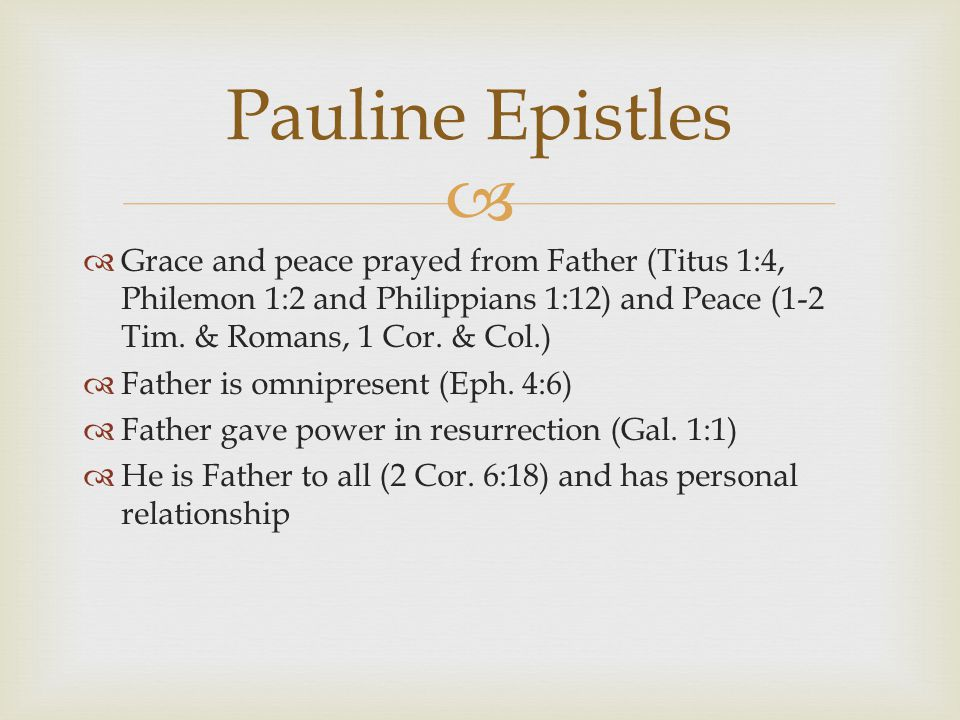   Grace and peace prayed from Father (Titus 1:4, Philemon 1:2 and Philippians 1:12) and Peace (1-2 Tim.