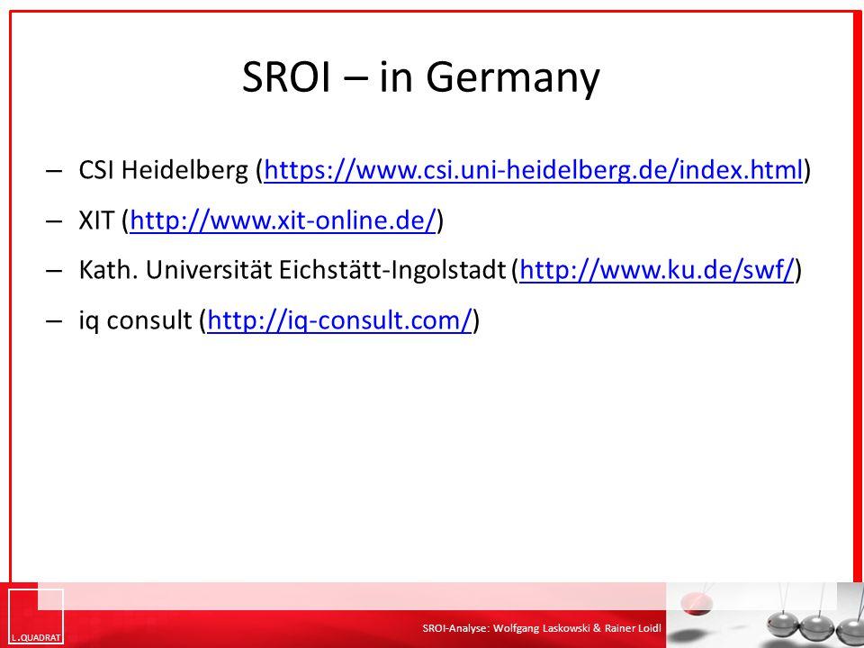 L QUADRAT SROI-Analyse: Wolfgang Laskowski & Rainer Loidl SROI – in Germany – CSI Heidelberg (https://www.csi.uni-heidelberg.de/index.html)https://www.csi.uni-heidelberg.de/index.html – XIT (http://www.xit-online.de/)http://www.xit-online.de/ – Kath.