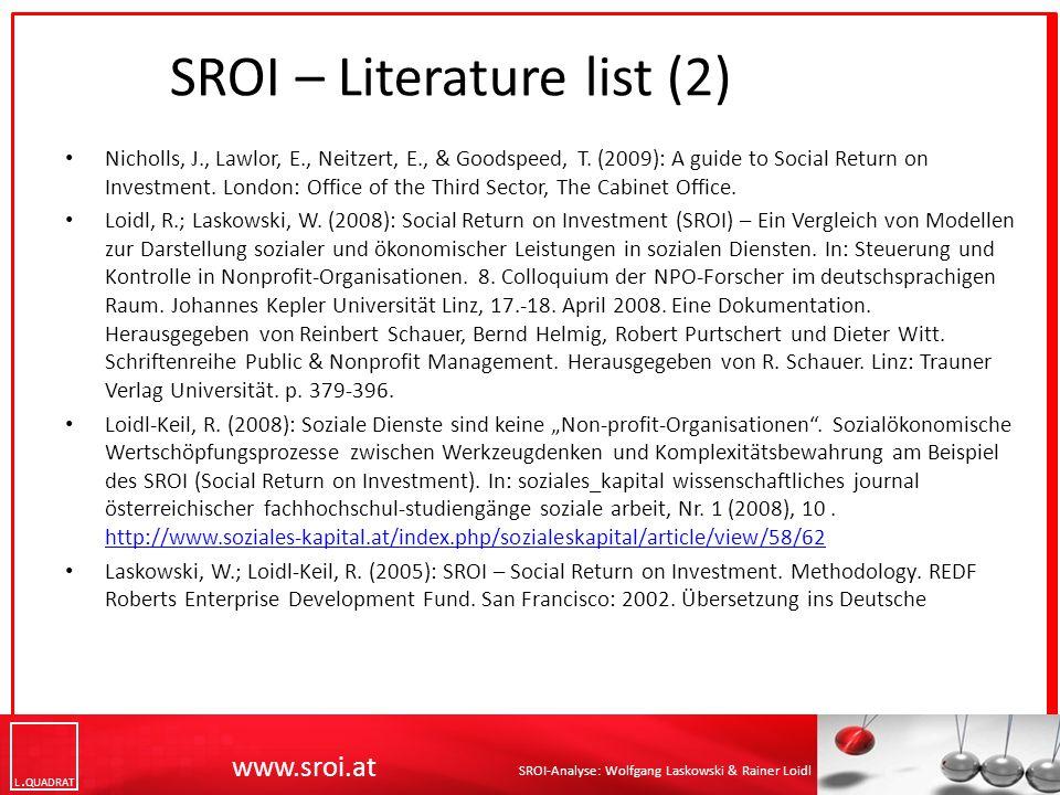 L QUADRAT SROI-Analyse: Wolfgang Laskowski & Rainer Loidl SROI – Literature list (2) Nicholls, J., Lawlor, E., Neitzert, E., & Goodspeed, T.