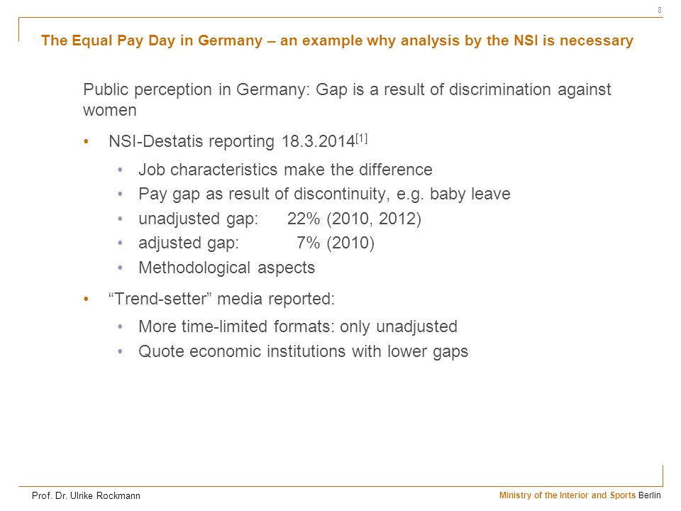 Amt für Statistik Berlin-Brandenburg Ministry of the Interior and Sports Berlin The Equal Pay Day in Germany – an example why analysis by the NSI is necessary 8 Prof.