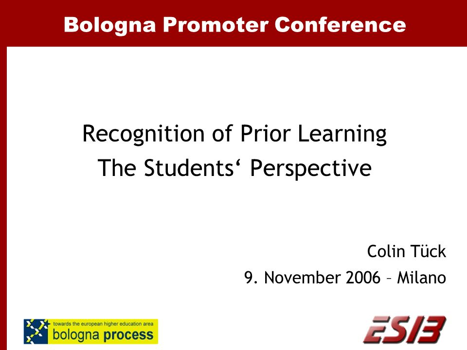 Bologna Promoter Conference Recognition of Prior Learning The Students' Perspective Colin Tück 9. November 2006 – Milano