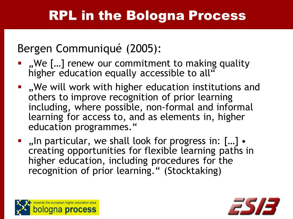 "RPL in the Bologna Process Bergen Communiqué (2005):  ""We […] renew our commitment to making quality higher education equally accessible to all""  ""W"