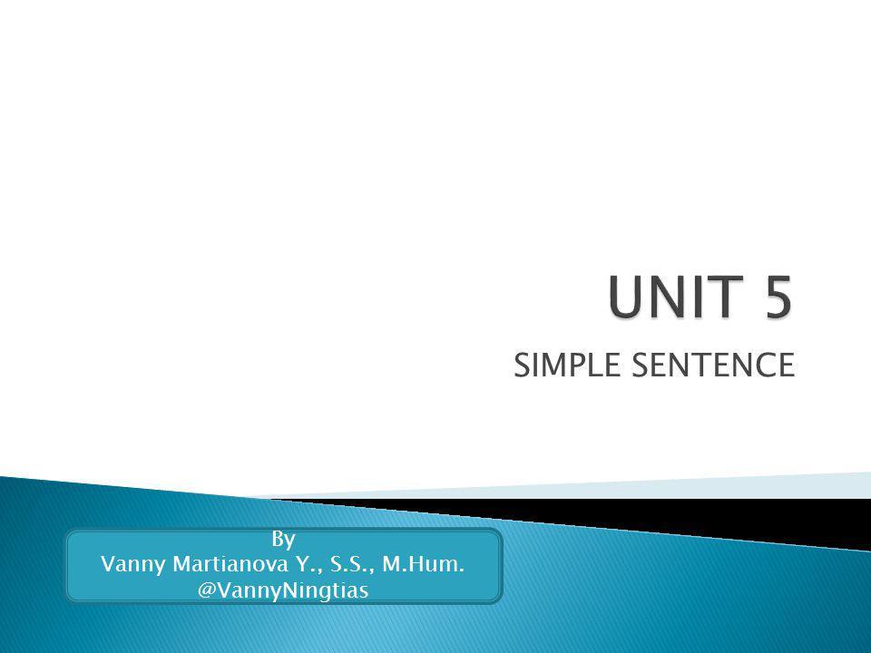 SIMPLE SENTENCE By Vanny Martianova Y., S.S., M.Hum. @VannyNingtias