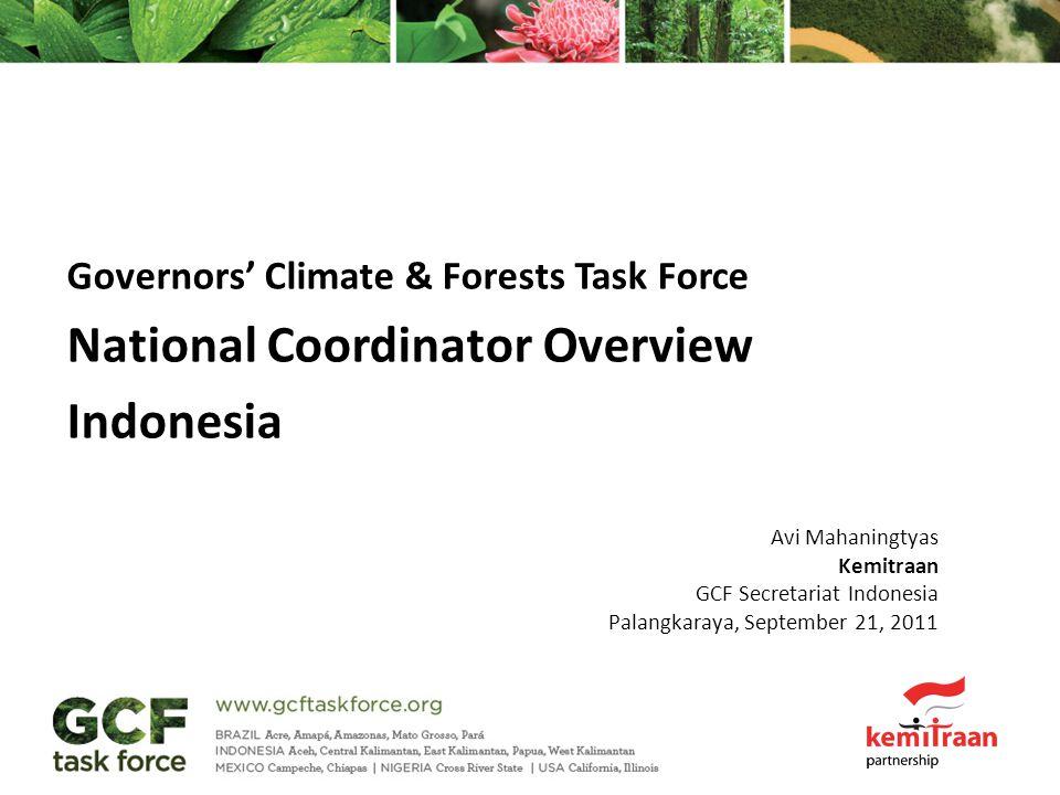 Governors' Climate & Forests Task Force National Coordinator Overview Indonesia Avi Mahaningtyas Kemitraan GCF Secretariat Indonesia Palangkaraya, September 21, 2011