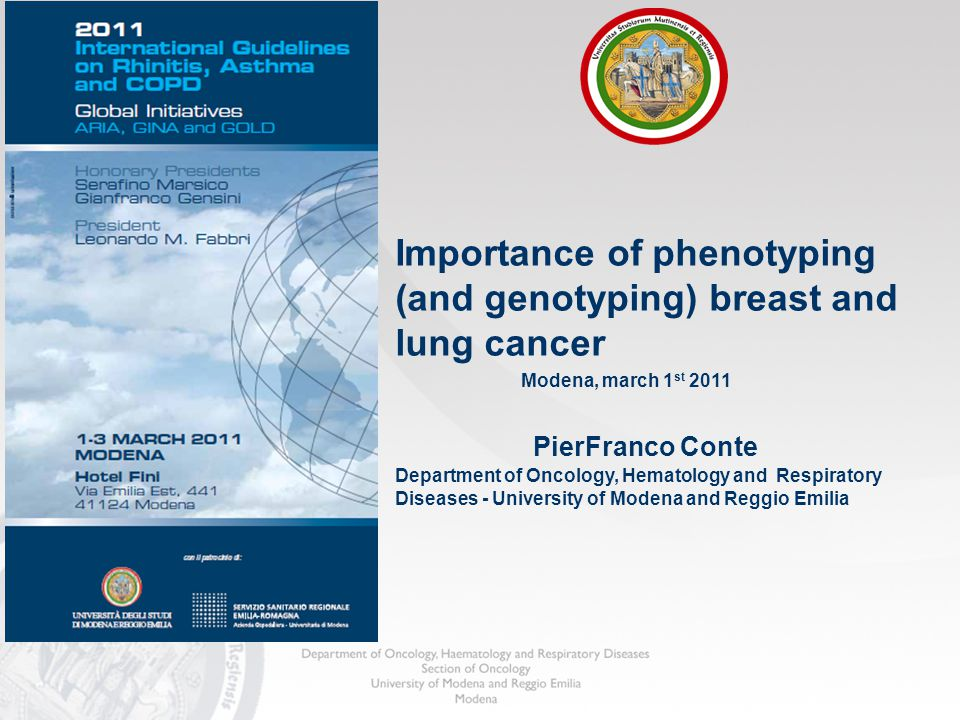 Importance of phenotyping (and genotyping) breast and lung cancer Modena, march 1 st 2011 PierFranco Conte Department of Oncology, Hematology and Respiratory Diseases - University of Modena and Reggio Emilia