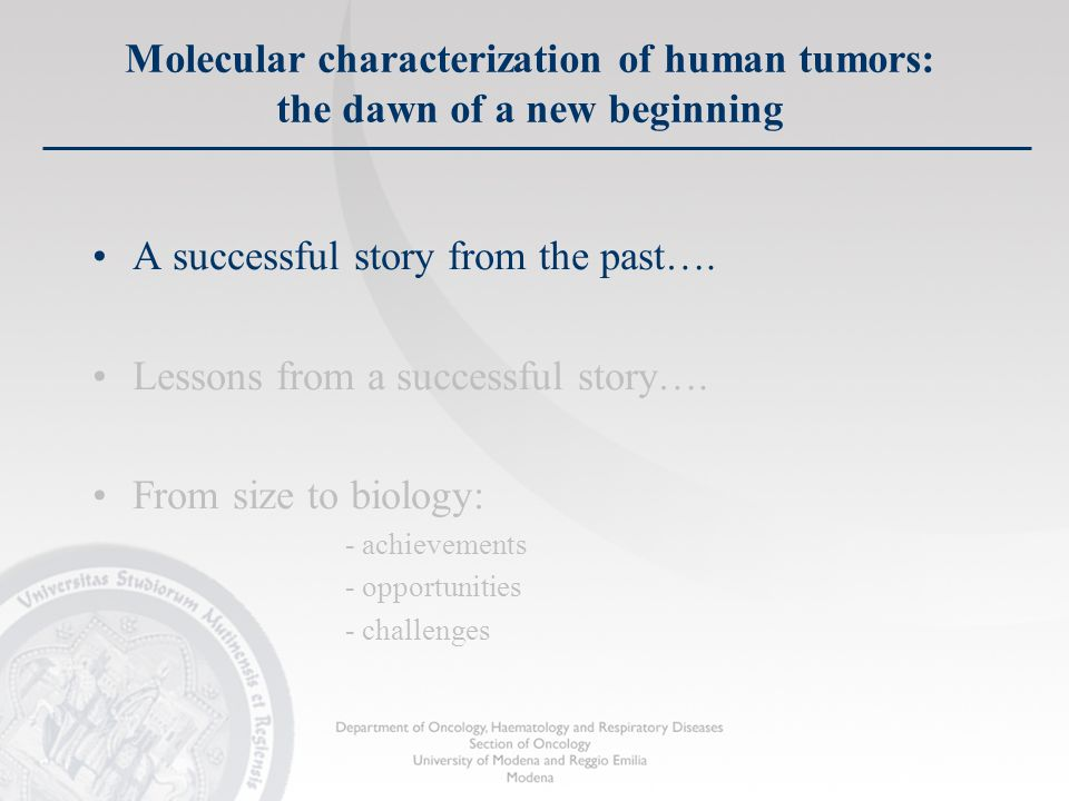 Molecular characterization of human tumors: opportunities and challenges Accelerated clinical translation Biological complexity Cancers as rare diseases High through-put technologies Costs of cancer treatments