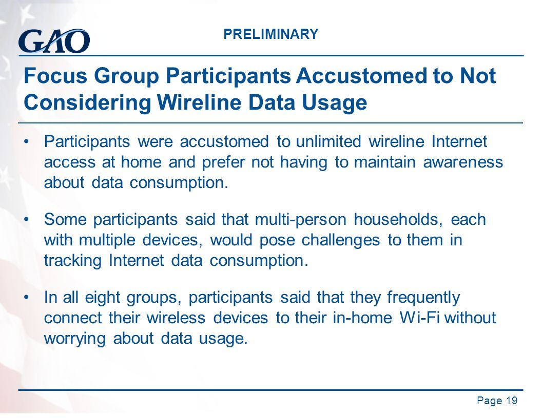 PRELIMINARY Focus Group Participants Accustomed to Not Considering Wireline Data Usage Participants were accustomed to unlimited wireline Internet acc