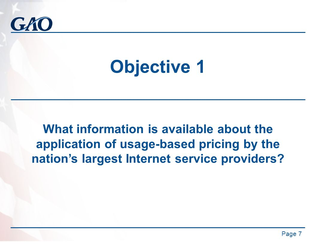 Objective 1 What information is available about the application of usage-based pricing by the nation's largest Internet service providers? Page 7