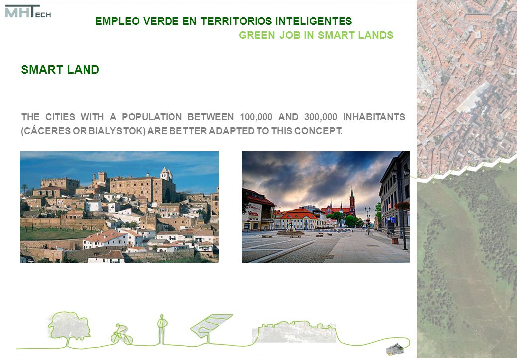 SMART LAND THE CITIES WITH A POPULATION BETWEEN 100,000 AND 300,000 INHABITANTS (CÁCERES OR BIALYSTOK) ARE BETTER ADAPTED TO THIS CONCEPT.